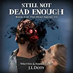 Still Not Dead Enough: Book 2 of The Dead Among Us | J. L. Doty