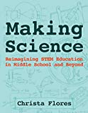 Making Science: Reimagining STEM Education in