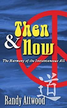 Then and Now: The Harmony of the Instantaneous All by [Attwood, Randy]