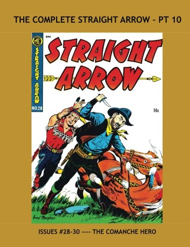 The Complete Straight Arrow - Pt 10: Issues #28-30 --- The Comanche Hero of the West in his own Comic Series pdf epub