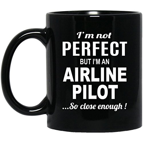 for Airline Pilot - Not Perfect But I'm An Airline Pilot Coffee Mug - Birthday Gag Gifts for Men Women - Gift Tea Cup Black 11 Ounce Ceramic ()