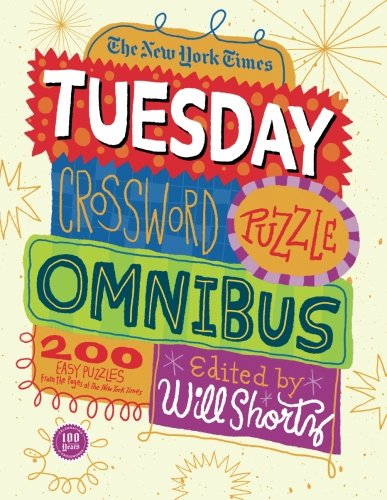 The New York Times Tuesday Crossword Puzzle Omnibus: 200 Easy Puzzles from the Pages of The New York Times ()