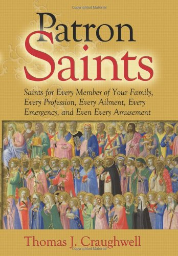 (Patron Saints: Saints for Every Member of Your Family, Every Profession, Every Ailment, Every Emergency, and Even Every Amusement)