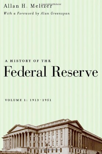 A History Of The Federal Reserve  Volume 1  1913 1951