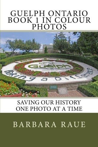 Guelph Ontario Book 1 in Colour Photos: Saving Our History One Photo at a Time (Cruising Ontario) (Volume 85) ebook