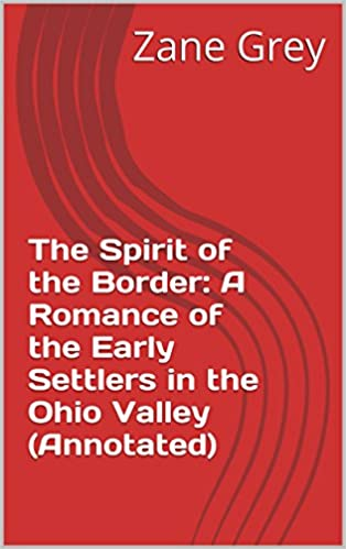 Ilmaiset kirjat ladataan pdf-muodossa The Spirit of the Border: A Romance of the Early Settlers in the Ohio Valley (Annotated) PDF ePub by Zane Grey