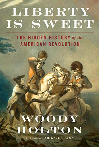 Book Cover: Liberty Is Sweet: The Hidden History of the American Revolution