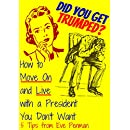 Did You Get Trumped?: How to Move On and Live with a President You Don't Want