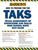 How to Prepare for the TAKS: Math Exit Exam: Texas Assessment of Knowledge and Skills (Barron's How to Prepare for the Taks: Texas Assesment Math)