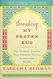 capa de Threading My Prayer Rug: One Woman's Journey from Pakistani Muslim to American Muslim