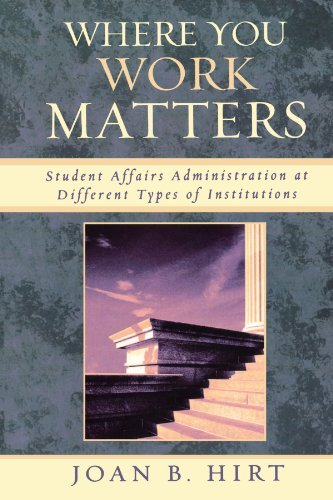 By Joan B. Hirt - Where You Work Matters: Student Affairs Administration at Different Types of Institutions (1/31/06)
