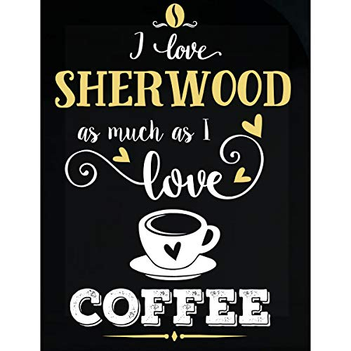 Inked Creatively I Love Sherwood As Much As I Love Coffee Gift for Her - Sticker