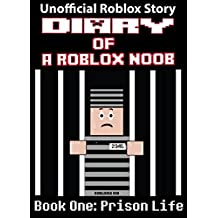 Diary of a Roblox Noob: Prison Life (Roblox Noob Diaries Book 1)
