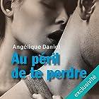 Au péril de te perdre | Livre audio Auteur(s) : Angélique Daniel Narrateur(s) : Flora Brunier