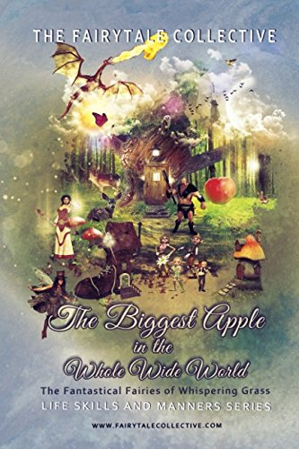 The Biggest Apple in the Whole Wide World: The Fantastical Adventures of the Fairies of Whispering Grass (Lifeskills and Manners Series)
