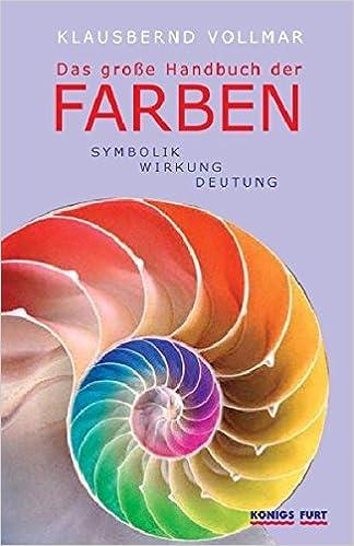 Das Grosse Handbuch Der Farben Symbolik Wirkung Deutung Amazon De Vollmar Klausbernd Bucher