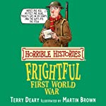 Horrible Histories: Frightful First World War | Terry Deary,Martin Brown