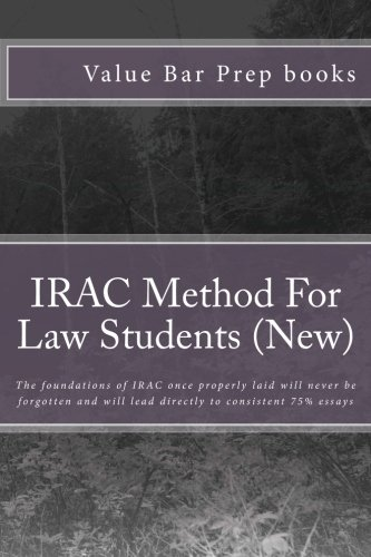 IRAC Method For Law Students (New): The foundations of IRAC once properly laid will never be forgotten and will lead directly to consistent 75% essays