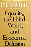 Equality, the Third World, and Economic Delusion, P. T. Bauer, 0674259858