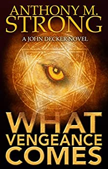 What Vengeance Comes (John Decker Series Book 2) by [Strong, Anthony M.]