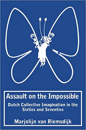 Assault on the Impossible: Dutch Collective Imagination in the Sixties and Seventies (Calendar)