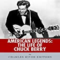 American Legends: The Life of Chuck Berry Audiobook by  Charles River Editors Narrated by Dale Smelko