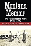 img - for Montana Memoir: The Hardscrabble Years, 1925-1942 book / textbook / text book