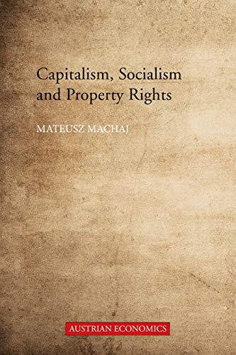 Capitalism, Socialism and Property Rights: Why Market Socialism Cannot Substitute the Market (English Edition)