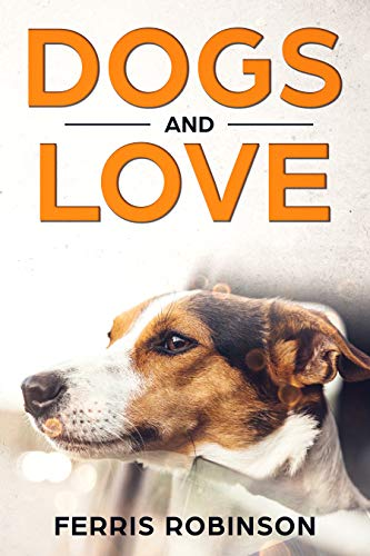 Book: Dogs and Love - Stories of Fidelity by Ferris Robinson