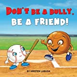 img - for Don't Be A Bully, Be A Friend! (Good Sports Club) (Volume 1) book / textbook / text book