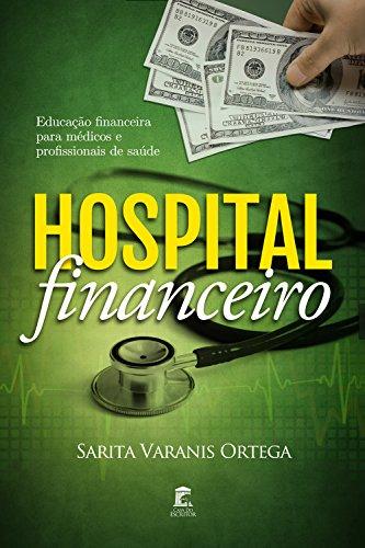 Hospital Financeiro: Educação Financeira para Médicos e Profissionais de Saúde (Portuguese Edition)