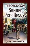 Casebook of Sheriff Pete Benson, John S. Fitzpatrick, 1606390260