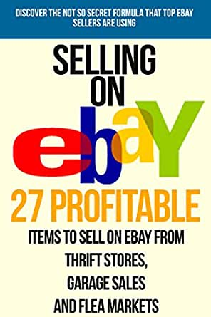 Amazon Com Selling On Ebay 27 Profitable Items To Sell On Ebay From Thrift Stores Garage Sales And Flea Markets Selling On Ebay Ebay Selling How To Sell On Ebay Ebay Marketing