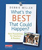 What's the Best That Could Happen?: New Possibilities for Teachers & Readers