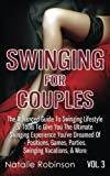 Swinging For Couples Vol. 3: The Advanced Guide To Swinging Lifestyle - 37 Tools To Give You The Ultimate Swinging Experience You've Dreamed Of - ... & More (Ultimate Swingers' Guide) (Volume 3)
