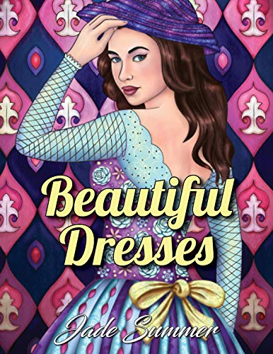 Pdf History Beautiful Dresses: An Adult Coloring Book with Women's Fashion Design, Vintage Floral Dresses, and Easy Flower Patterns for Relaxation