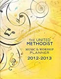 The United Methodist Music and Worship Planner: 2012-2013, David L. Bone and Mary J. Scifres, 1426745842