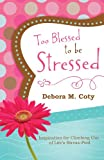 Too Blessed to Be Stressed, Debora M. Coty, 1616263466