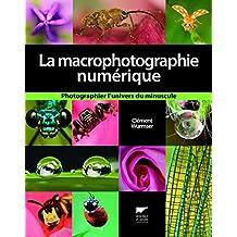 Macrophotographie numérique (La): Photographier l'univers du minuscule