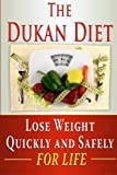 The Dukan Diet: Lose Weight Quickly and Safely for Life with the Dukan Diet Plan (weight loss, diets, diet plans) (Volume 2)