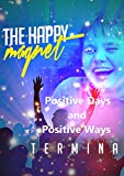 The Happy Magnet: Positive Days and Positive Ways