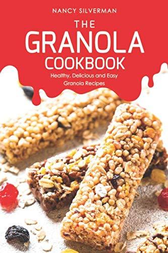 The Granola Cookbook: Healthy, Delicious and Easy Granola Recipes (Low Fat Granola Bar Recipe Peanut Butter)