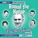 Round the Horne: The Very Best Episodes, Volume 3 Radio/TV Program by Barry Took, Marty Feldman Narrated by Kenneth Horne, Kenneth Williams, Hugh Paddick