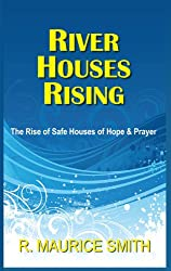 River Houses Rising (Safe Houses of Hope And Prayer Book 1)