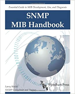 SNMP MIB Handbook: Larry Walsh: 9780981492209: Amazon com: Books