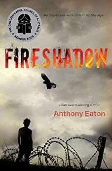 fireshadow by anthony eaton Eaton, anthony fireshadow (university of queensland press, australia, 2004) taking place during world war ii, fireshadow follows two seventeen-year-old boys erich pieters joins the german wehrmacht to fight for chancellor adolf hitler in 1941, and winds up in an australian prisoner of war camp after fighting in north.
