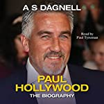 Paul Hollywood: The Biography | A S Dagnell