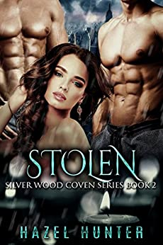 Stolen (Book 2 of Silver Wood Coven): A Serial MFM Paranormal Romance (Silver Wood Coven Series) by [Hunter, Hazel]