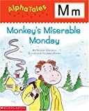 img - for AlphaTales: M: Monkey's Miserable Monday: A Series of 26 Irresistible Animal Storybooks That Build Phonemic Awareness & Teach Each letter of the Alphabet book / textbook / text book