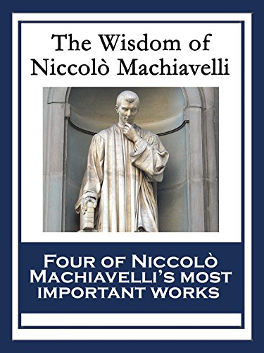 The Wisdom of Niccolò Machiavelli: The Prince; The Art of War; Discourses on the First Decade of Titus Livius; The History of - Sun Balance Check
